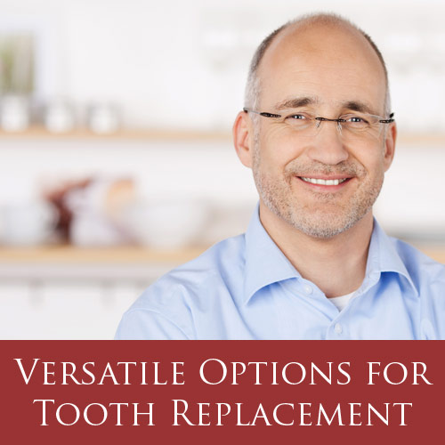 Versatile Options for tooth replacement