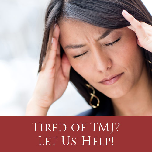 Tired of TMJ? Let us help!